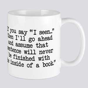 "If you say, ""I seen..."" Mug"